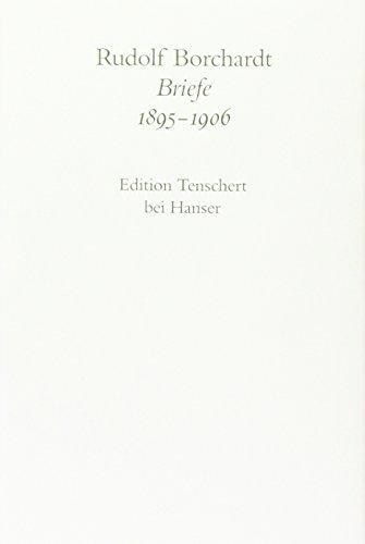 Gesammelte Briefe, Abt.I-V, 20 Bde., Bd.1, Rudolf Borchardt Briefe 1895-1906, Textband Briefe: ...
