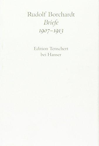 Briefe 1907 - 1913: Rudolf Borchardt