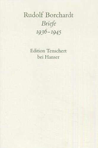 Briefe 1936 - 1945. Textband: Rudolf Borchardt