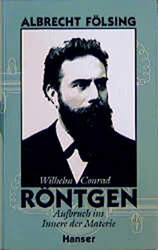 9783446180536: Wilhelm Conrad Röntgen: Aufbruch ins Innere der Materie (German Edition)