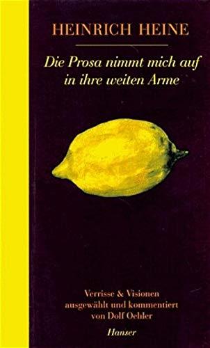 Die Prosa nimmt mich auf in ihre: Heine, Heinrich