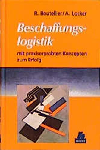 Beschaffungslogistik: Mit praxiserprobten Konzepten zum Erfolg: Boutellier, Roman, Locker,