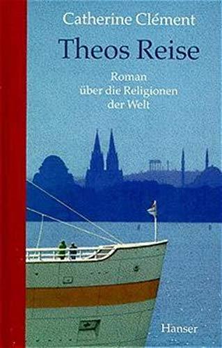 Theos Reise. Roman über die Religionen der Welt. Aus dem Französischen von Uli Aumüller und Tobias Scheffel. - Clement, Catherine
