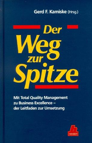 Der Weg zur Spitze: Mit Total Quality: Gerd F. Kamiske