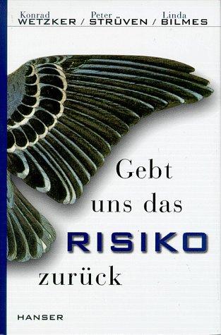 Gebt uns das Risiko zurück: Wetzker, Konrad, Peter
