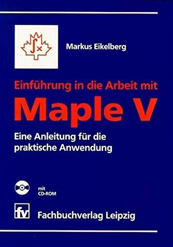 9783446194588: Einführung in die Arbeit mit Maple V. Eine Anleitung für die praktische Anwendung.