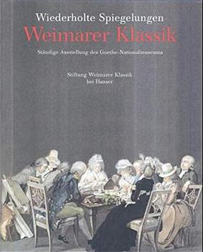 9783446194991: Weimarer Klassik: 1759-1832 : wiederholte Spiegelungen : standige Ausstellung des Goethe-Nationalmuseums