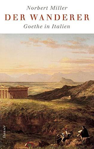 Der Wanderer - Goethe in Italien.: Goethe, Johann Wolfgang von - Norbert Miller