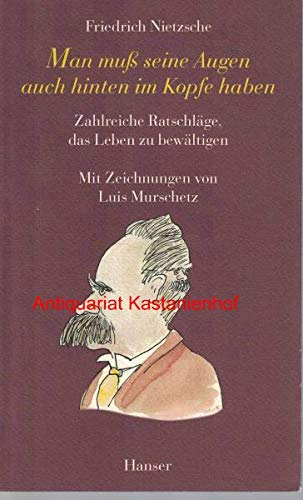 Man muß seine Augen auch hinten im: Nietzsche, Friedrich
