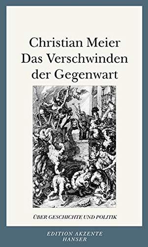 9783446199965: Das Verschwinden der Gegenwart: Über Geschichte und Politik