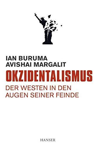 Okzidentalismus: Der Westen in den Augen seiner: Jan Buruma; Avishai