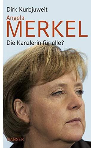 Angela Merkel. Die Kanzlerin für alle? - Kurbjuweit, Dirk