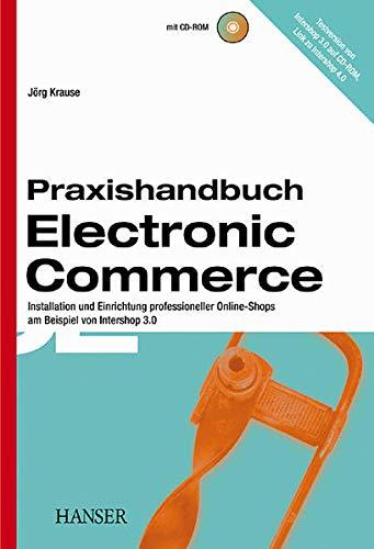 Praxishandbuch Electronic Commerce: Installation und Einrichtung professioneller: Jörg Krause