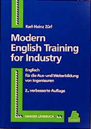 9783446211476: Modern English Training for Industry: Englisch für die Aus- und Weiterbildung von Ingenieuren 47 zukunfstorientierte Einsatzgebiete der Computertechnologien in der Industrie 2., verbesserte Auflage