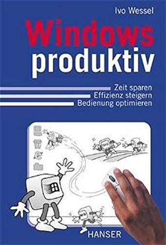 9783446212930: Windows produktiv: Zeit sparen, Effizienz steigern, Bedienung optimieren