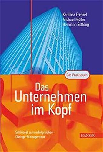 9783446213463: Das Unternehmen im Kopf. Schlüssel zum erfolgreichen Change- Management.