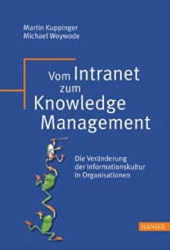 Vom Intranet zum Knowledge Management. Die Veränderung der Informationskultur in ...