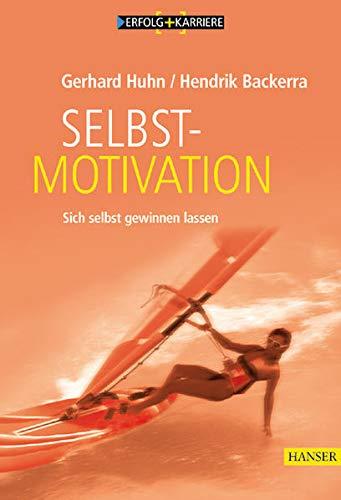 Selbstmotivation Sich selbst gewinnen lassen: Huhn, Gerhard und Hendrik Backerra: