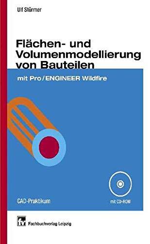 9783446227484: Flächen- und Volumenmodellierung von Bauteilen mit Pro/ENGINEER Wildfire.