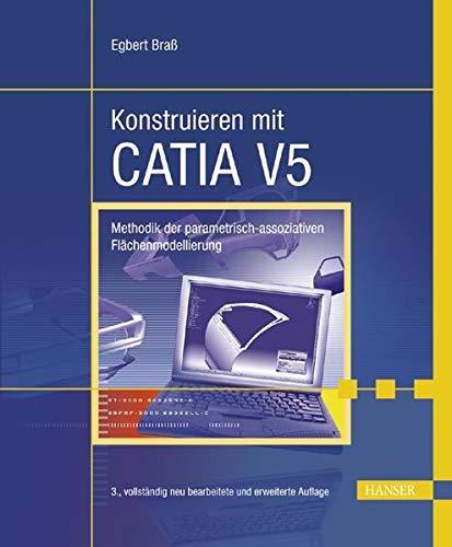 9783446228016: Konstruieren mit CATIA V5: Methodik der parametrisch-assoziativen Flächenmodellierung