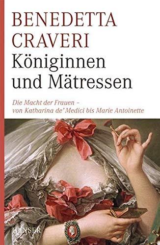 9783446230132: Königinnen und Mätressen: Die Macht der Frauen - von Katharina von Medici bis Marie Antoinette