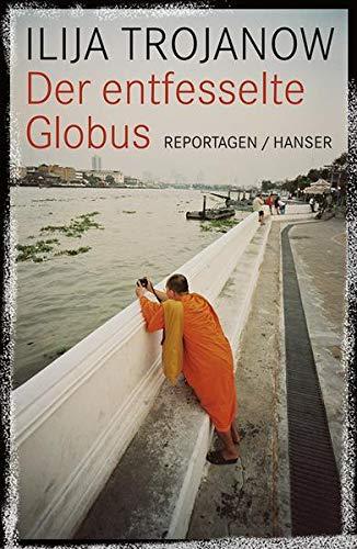 9783446230309: Der entfesselte Globus: Reportagen