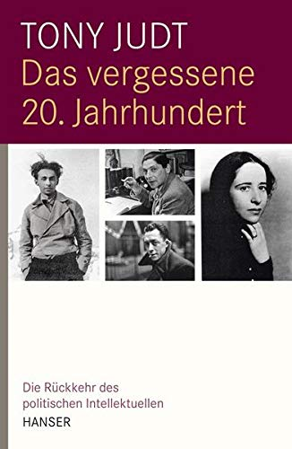 9783446235090: Das vergessene 20. Jahrhundert: Die Rückkehr des politischen Intellektuellen