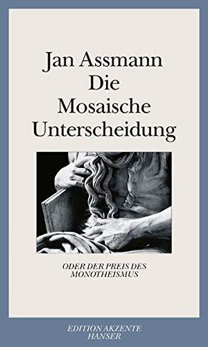 Die Mosaische Unterscheidung: oder der Preis des Monotheismus - Assmann, Jan