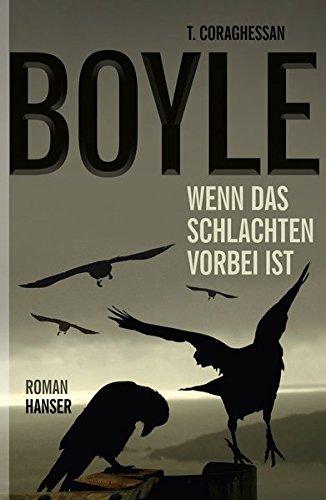 Wenn das Schlachten vorbei ist. Roman - signiert: Boyle, T. C.