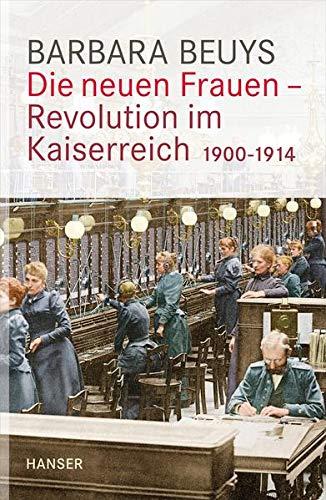 Die neuen Frauen - Revolution im Kaiserreich: 1900-1914 - Beuys, Barbara