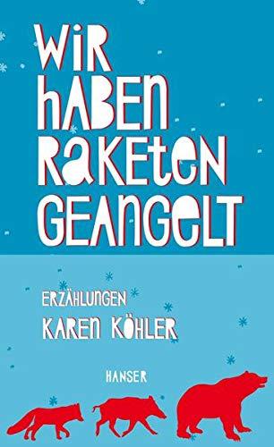 Wir haben Raketen geangelt: Erzählungen: Koehler, Karen