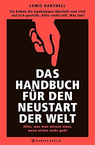 9783446246485: Das Handbuch f�r den Neustart der Welt: Alles, was man wissen muss, wenn nichts mehr geht