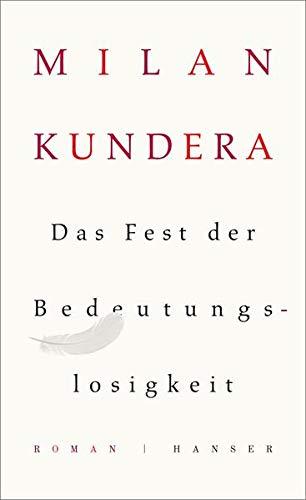 Das Fest der Bedeutungslosigkeit. Roman - signiert: Kundera, Milan