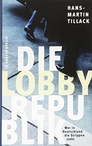 9783446247772: Die Lobby-Republik: Wer in Deutschland die Strippen zieht