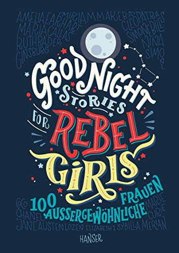 Good Night Stories for Rebel Girls: 100 au?ergew?hnliche Frauen