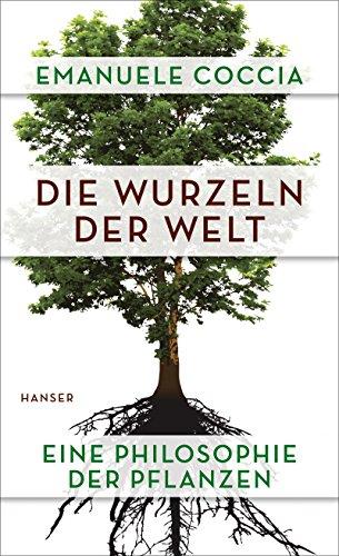 9783446258341: Die Wurzeln der Welt: Eine Philosophie der Pflanzen