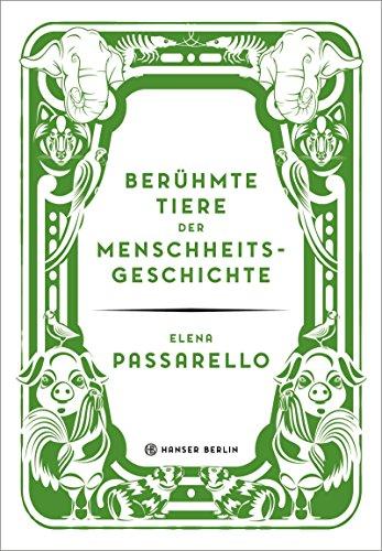 Elena Passarello. Berühmte Tiere der Menschheitsgeschichte. - Von Elena Passarello. München 2018.