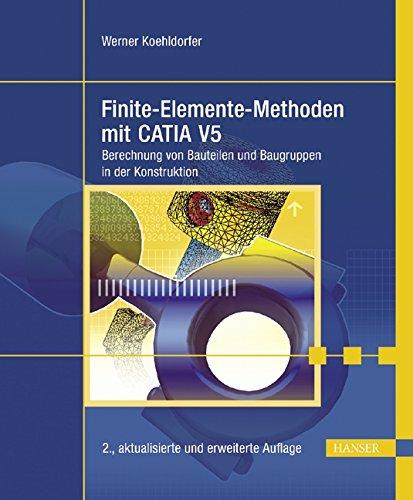 Finite-Elemente-Methoden mit CATIA V5: Berechnung von Bauteilen: Werner Koehldorfer