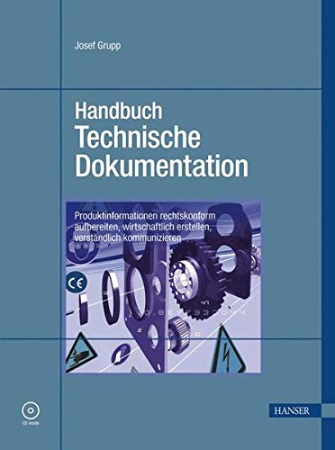 9783446404267: Handbuch Technische Dokumentation: Produktinformationen rechtskonform aufbereiten, wirtschaftlich erstellen, verständlich kommunizieren