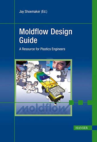 Moldflow Design Guide: A Resource for Plastics Engineers: Jay Shoemaker