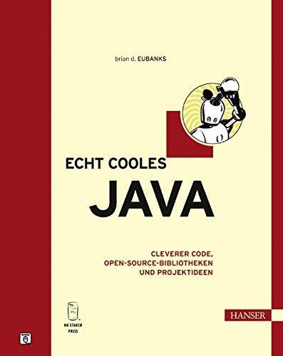 Echt cooles Java: Cleverer Code, Open-Soure-Bibliotheken und: Brian D. Eubanks