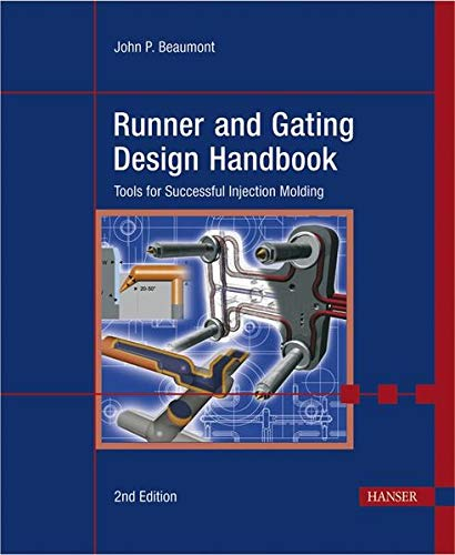 Runner and Gating Design Handbook: Tools for Successful Injection Molding: John Ph. Beaumont