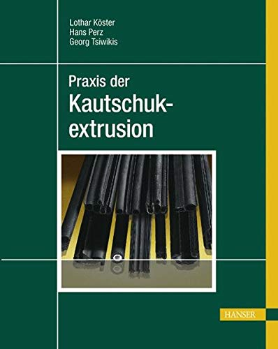 Praxis der Kautschukextrusion: Lothar Köster