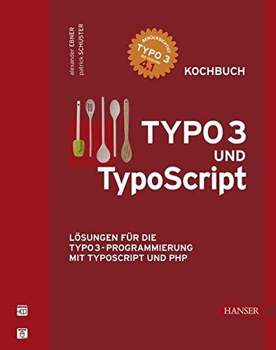 TYPO3 und TypoScript -- Kochbuch: Lösungen für die TYPO3-Programmierung mit TypoScript ...