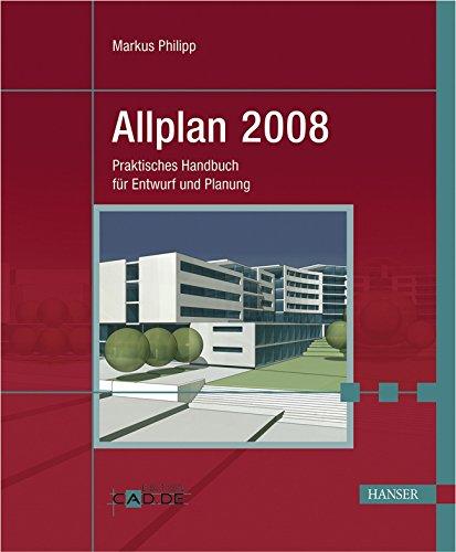 Allplan 2008: Praktisches Handbuch für Entwurf und: Philipp, Markus