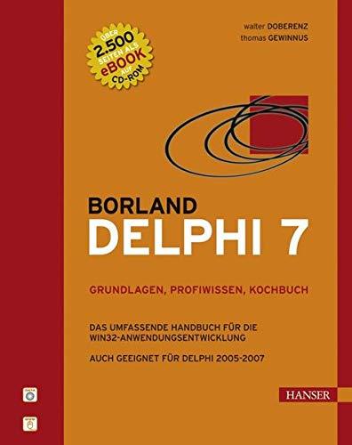 9783446412163: Borland Delphi 7 -- Grundlagen, Profiwissen, Kochbuch: Grundlagen, Profiwissen, Kochbuch