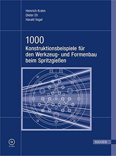 1000 Konstruktionsbeispiele für den Werkzeug- und Formenbau beim Spritzgießen: Heinrich ...