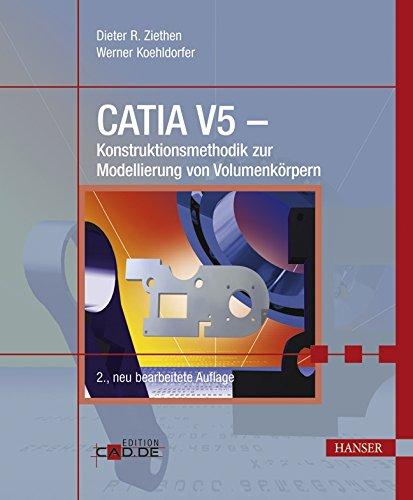 CATIA V5 - Konstruktionsmethodik zur Modellierung von Volumenkörpern: Dieter R. Ziethen