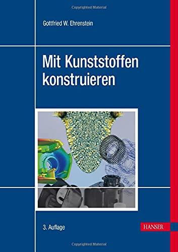 Mit Kunststoffen konstruieren: Gottfried W. Ehrenstein