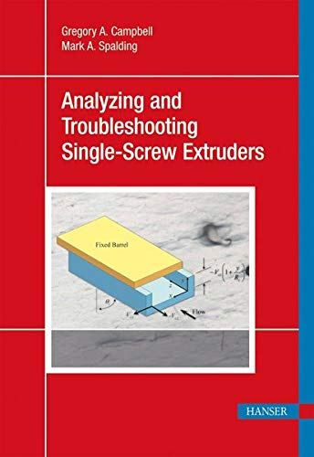 Analyzing and Troubleshooting Single-Screw Extruders: Gregory A. Campbell
